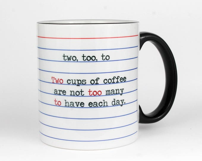 Two, Too, To- Two cups of coffee are not too many to have each day- Grammar Coffee Mug
