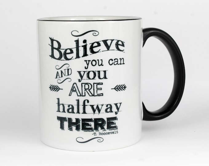Believe you can and you are halfway there- Coffee Mug