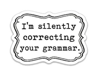 "I'm silently correcting your grammar. 3"" vinyl Sticker Laptop Decal - Water Bottle Sticker - Writer Gift - Grammar - Gifts for Teachers"