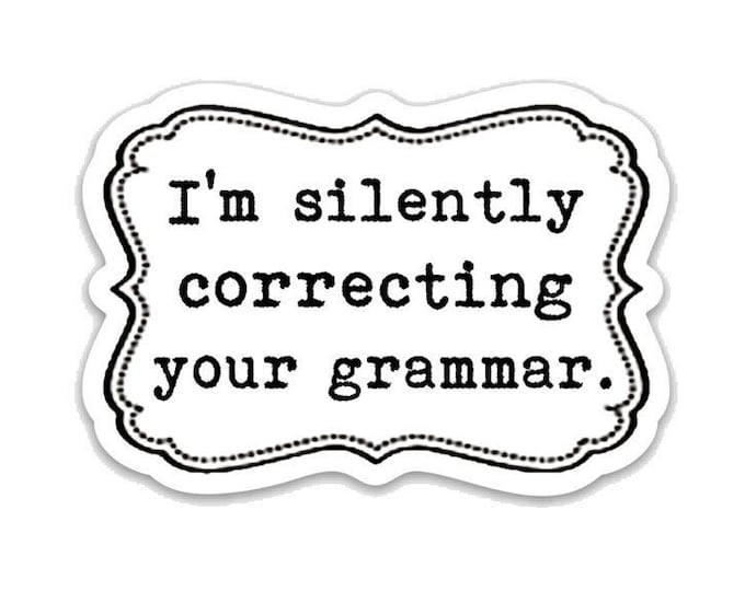 "I'm silently correcting your grammar. 3"" vinyl Sticker Laptop Decal - Water Bottle Sticker - Writer Gift - Grammar - Gifts for Teachers"