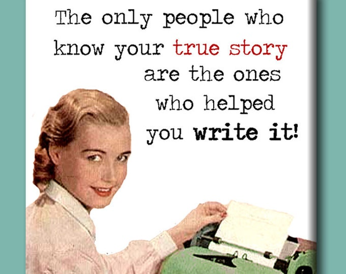 The only people who know your true story are the ones who helped you write it.  Book themed FRIDGE MAGNET