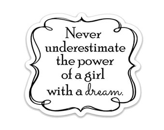 """Never Underestimate a Girl with a Dream- 3"""" vinyl Sticker- Laptop Decal - Water Bottle Sticker - Girl Power Gift - Inspirational Quote"""
