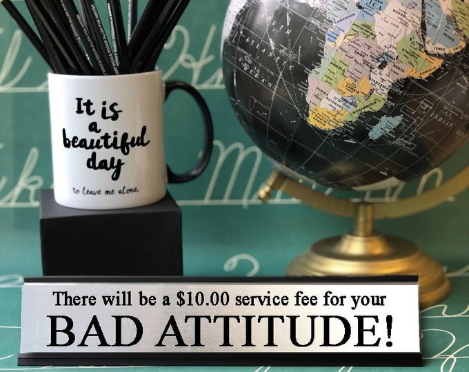 There will be a 10.00 service fee for your Bad Attitude!  Desk Top Name Plate Office Flair