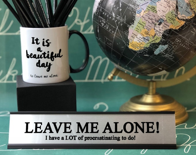 Leave me alone! I have a LOT of procrastinating to do!- Desk Top Name Plate Office Flair