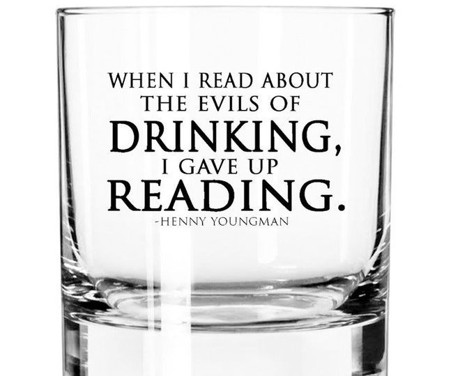 When I Read About The Evils Of Drinking I Gave Up Reading-11oz Rocks Glass- Book Lovers -Gifts for Men-Bourbon Drinker Gift - Reader Gift