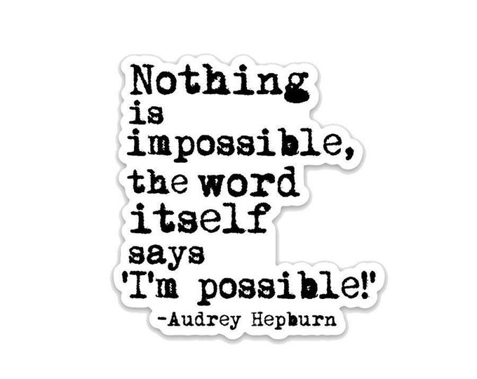 """Nothing is Impossibe- 3"""" vinyl Sticker-- Laptop Decal - Water Bottle Sticker - Book Lover Gift - Literary - Literature - Inspirational Quote"""