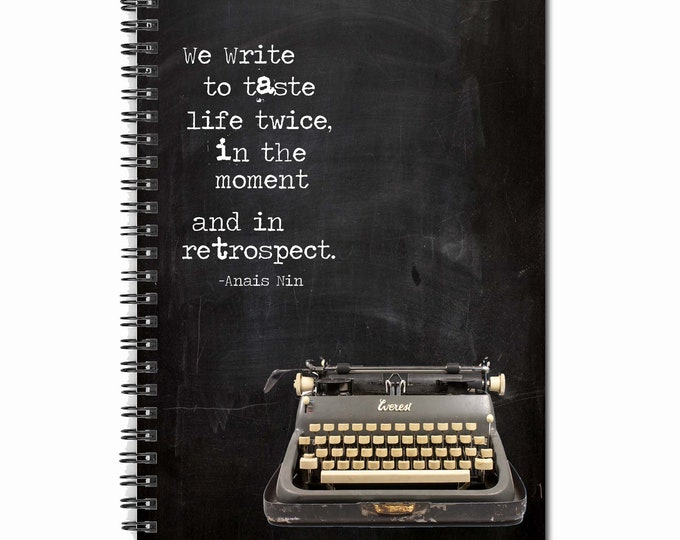 We write to taste life twice, in the moment and in retrospect-Note Book