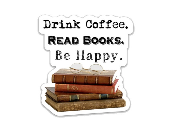 "Drink Coffee. Read Books. Be Happy.- 3"" vinyl Sticker- Laptop Decal- Water Bottle Sticker - Book Lover Gift - Coffee Lover- Gift for Readers"