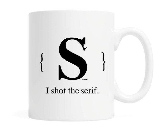 I Shot The Serif-  11 ounce Ceramic Mug - Witty- Grammar Pun- Bookish Gift- Writer Gift - Grammar Lover Gift - Teacher Gift - Tea & Coffee