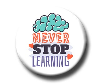 """Never Stop Learning -Pin Back Button - Reader Gift - Teacher Gift- Button Pin - Cute Button Pin - Literary - 1.25 """" - Book Lover Gift"""