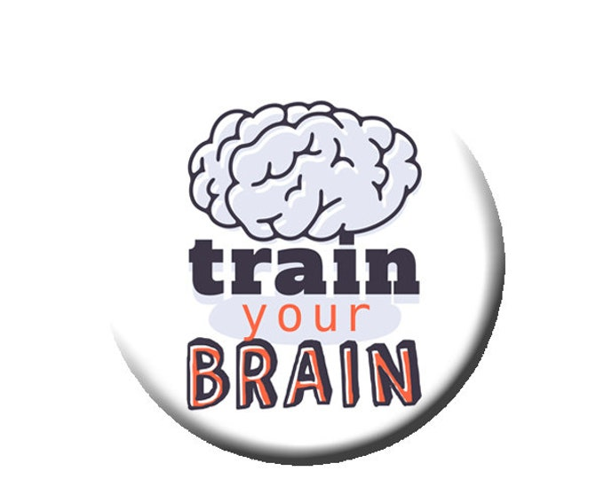 """Train Your Brain -Pin Back Button - Reader Gift - Teacher Gift- Button Pin - Cute Button Pin - Literary - 1.25 """" - Learning Inspired"""