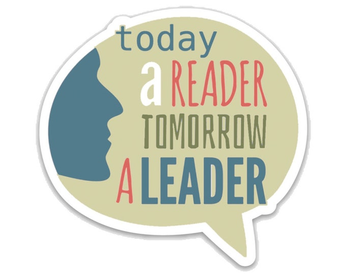 "Today a Reader Tomorrow a Leader- 3"" vinyl Sticker- Laptop Decal -Water Bottle Sticker - Book Lover Gift - Literary - Gifts for Readers"