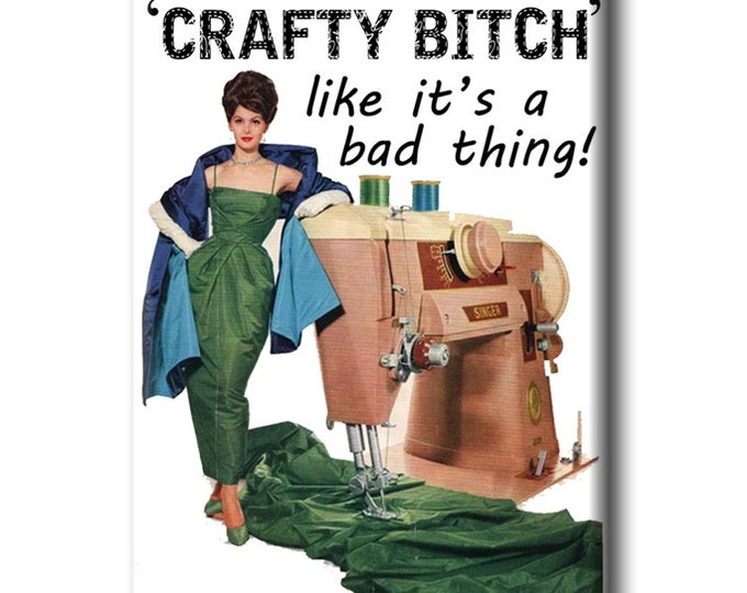 You say 'Crafty Bitch' like it's a bad thing!  FRIDGE MAGNET