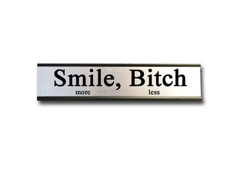 Smile more, Bitch less- Desk Top Name Plate Office Flair