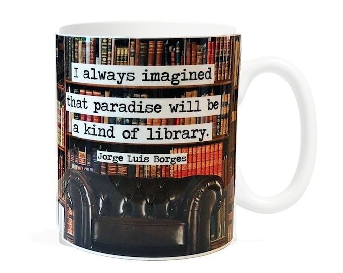 I always imagined that paradise will be a kind of library- 11 ounce Coffee Mug