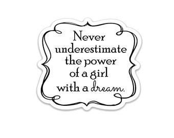 "Never Underestimate a Girl with a Dream- 3"" vinyl Sticker"