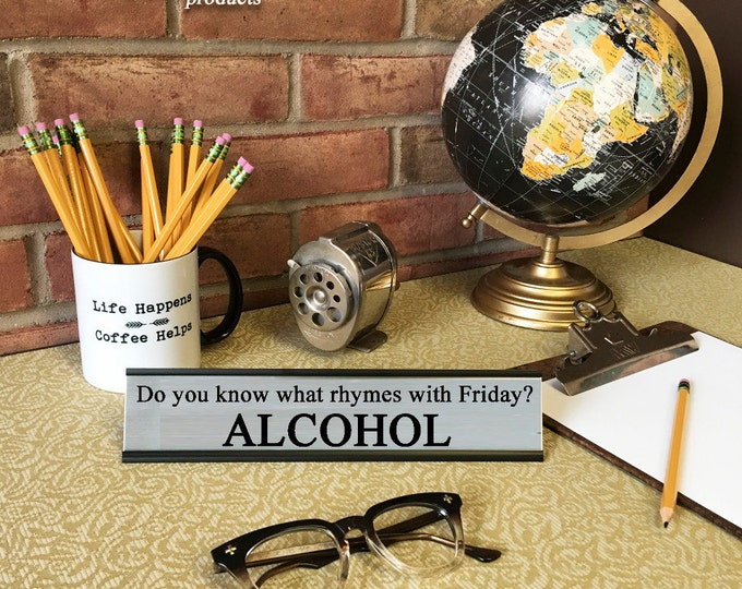 Do you know what rhymes with Friday? Alcohol.- Desk Top Name Plate Office Flair