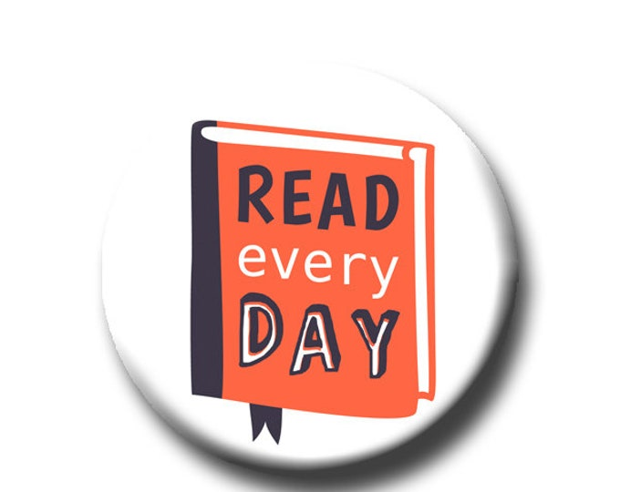 """Read Every Day - Pin Back Button - Reader Gift - Teacher Gift- Button Pin - Cute Button Pin - Literary - 1.25 """" - Book Lover Gift"""
