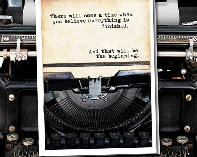 There will come a time when you believe everything is finished.- Blank Encouragement and Empathy Greeting Card