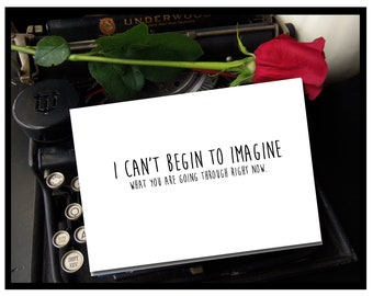 I can't begin to imagine what you are going through- Blank Encouragement and Empathy Greeting Card