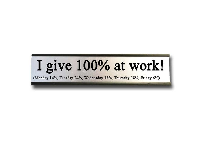 I give 100% at work! - Desk Top Name Plate Office Flair