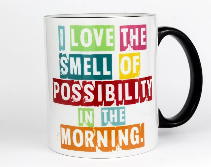 I love the smell of possibility in the morning- 11 oz Coffee Mug
