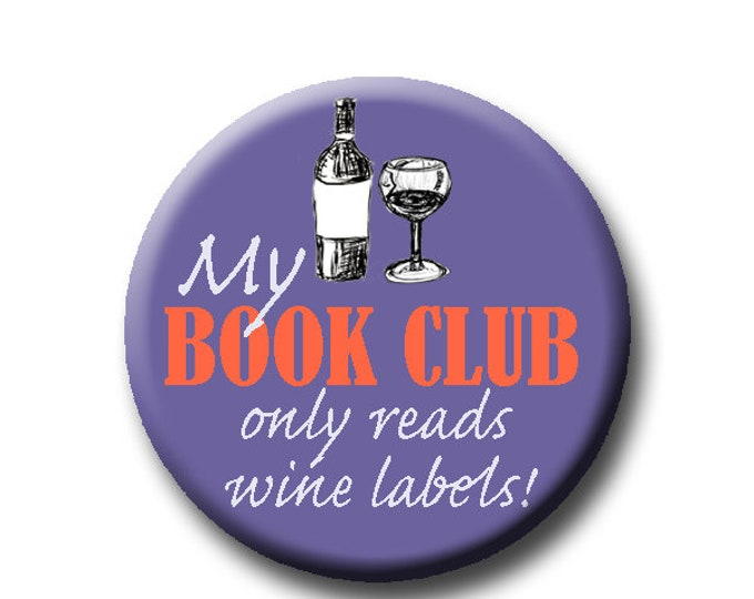 """My book club only reads wine labels!-Pin Back Button - Reader Gift - Button Pin - Cute Button Pin - Literary - 1.25 """" - Book Club Gift"""