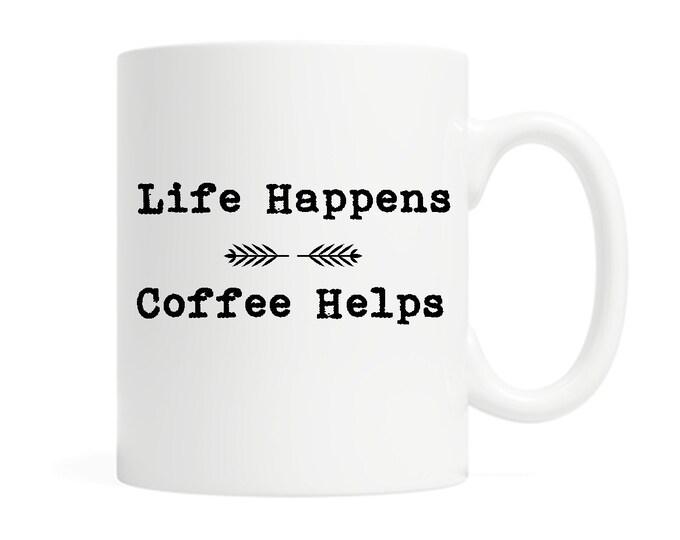 Life Happens. Coffee Helps.- Coffee Mug