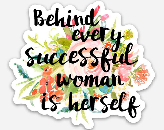 "Behind every successful woman is herself-  3"" vinyl Sticker"
