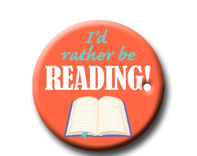 """I'd Rather Be Reading -Pin Back Button - Reader Gift - Teacher Gift- Button Pin - Cute Button Pin - Literary - 1.25 """" - Book Lover Gift"""