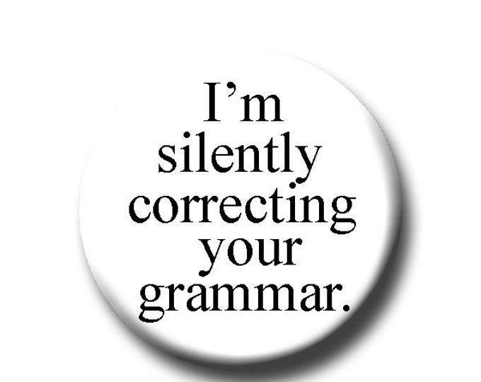 """I'm Silently Correcting Your Grammar - Pin Back Button - 1.25"""" - Grammar Lover Gift - Writer - Witty - Gift For Teacher - Funny Button Pin"""