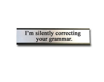 I'm silently correcting your grammar- Desk Top Name Plate Office Flair