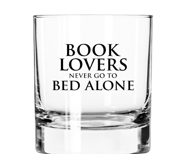 Book Lovers never go to Bed Alone- 11oz Rocks Glass