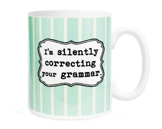 I'm silently correcting your grammar- Grammar Coffee Mug