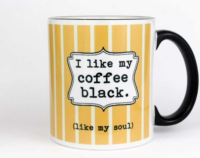 I Like my Coffee Black. Like my Soul- Coffee Mug