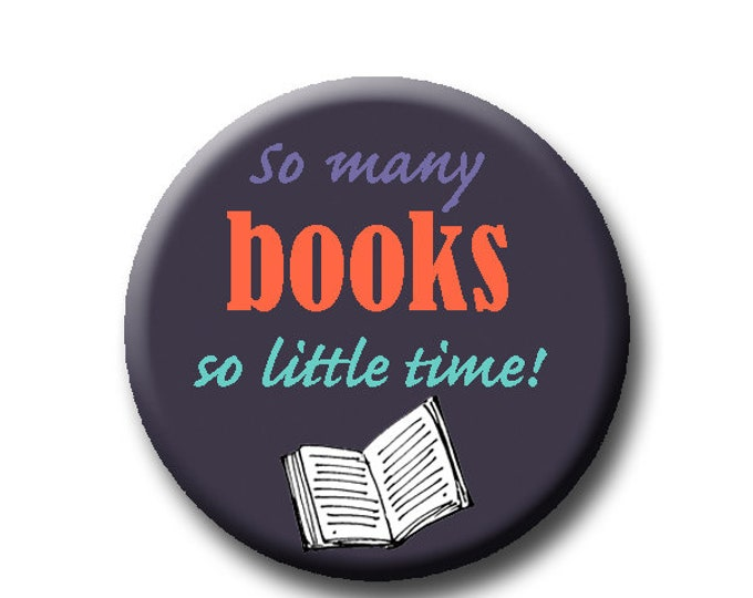 "So Many Books So Little -Pin Back Button - Reader Gift - Teacher Gift- Button Pin - Cute Button Pin - Literary - 1.25 "" - Book Lover Gift"