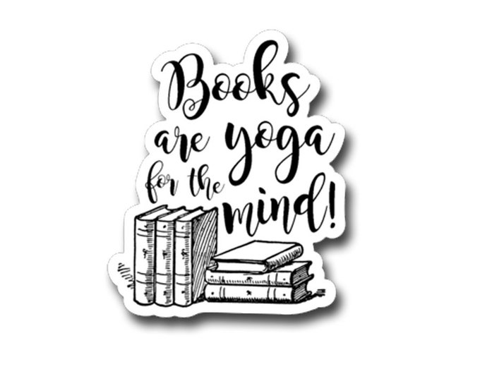 "Books are Yoga For The Mind- 3"" vinyl Sticker Laptop Decal - Water Bottle Sticker - Book Lover Gift - Literature - Gifts for Readers"