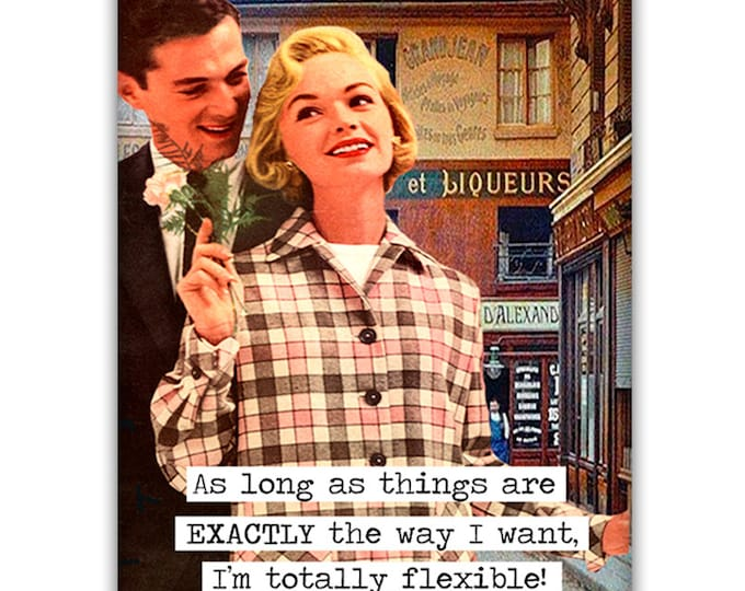 As long as things are EXACTLY the way I want, I'm totally flexible!  Fridge Magnet