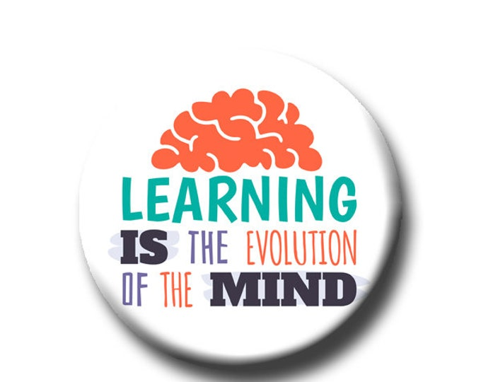 """Learning Is the Evolution Of The Mind -Pin Back Button - Reader Gift - Teacher Gift- Cute Button Pin - Literary - 1.25 """" - Book Lover Gift"""