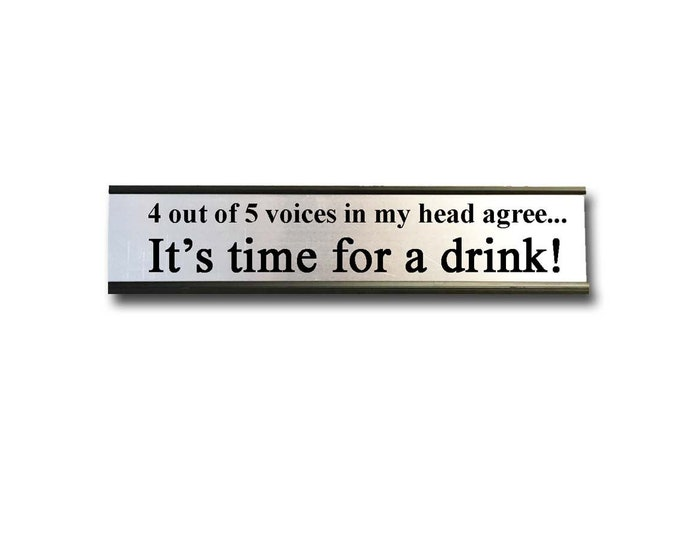 4 out of 5 voices in my head agree it's time for a drink!  Desk Top Name Plate Office Flair