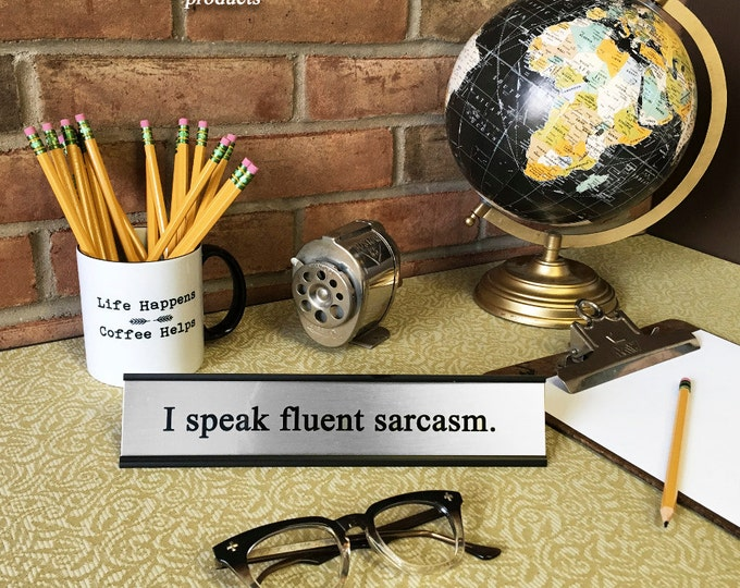 I speak fluent sarcasm- Desk Top Name Plate Office Flair