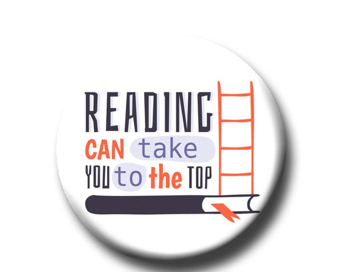 """Reading Can Take You To The Top -Pin Back Button - Reader Gift - Teacher Gift - Cute Button Pin - Literary - 1.25 """" - Book Lover Gift"""