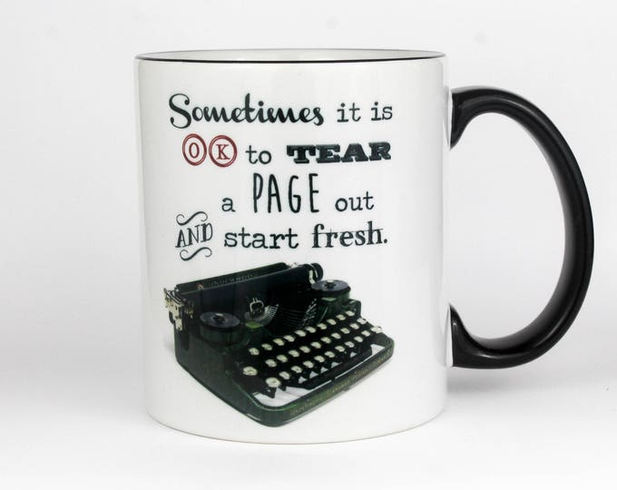 Sometimes it is OK to tear out a page and start fresh- Coffee Mug