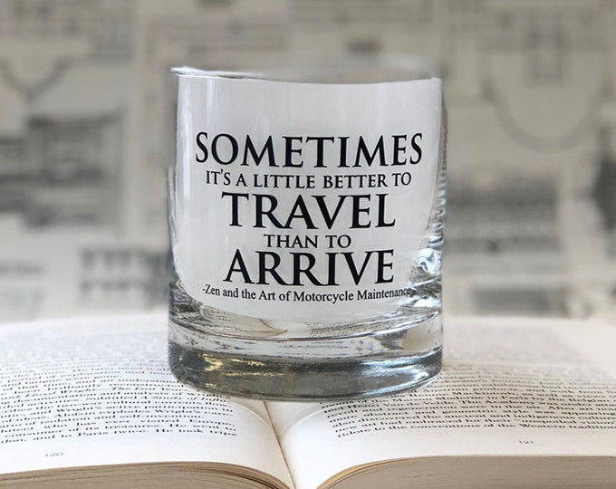 Somtimes it's a little better to Travel than to Arrive- 11oz Rocks Glass