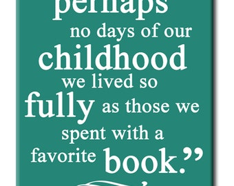 There are perhaps no days of our childhood we have lived so fully as those we spent with a favorite book. Book themed FRIDGE MAGNET