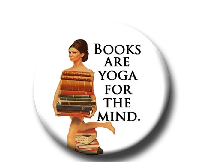 """Books Are Yoga For The Mind  -Pin Back Button -Reader Gift -Teacher Gift- Button Pin - Cute Button Pin - Literary - 1.25 """" - Book Lover Gift"""
