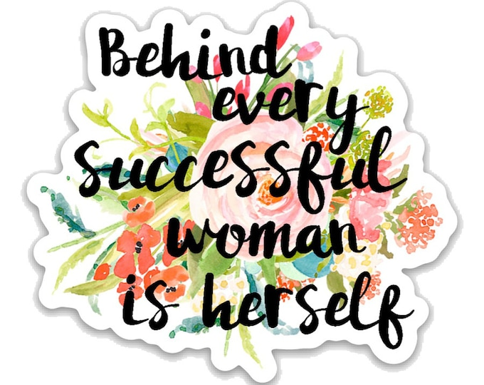 "Behind every successful woman is herself-  3"" vinyl Sticker Laptop Decal - Water Bottle Sticker - Girl power sticker- inspirational quote"