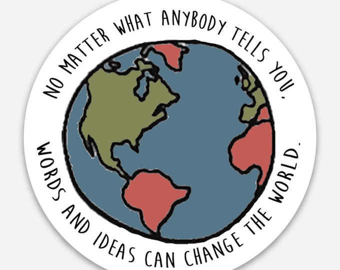 """No matter what anybody tells you. Words and ideas can change the world-  3"""" vinyl Sticker"""