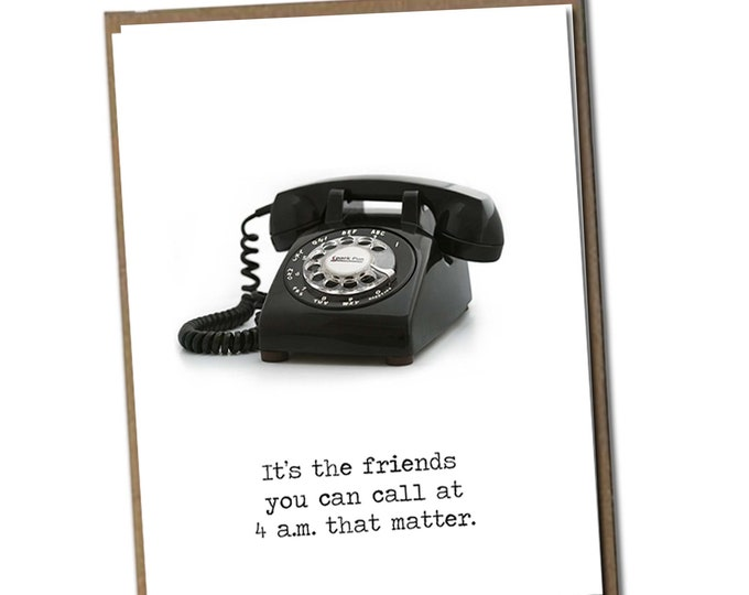 It's the friends you can call at 4 a.m. that matter. Classic Linen Series Greeting Card- Blank Inside