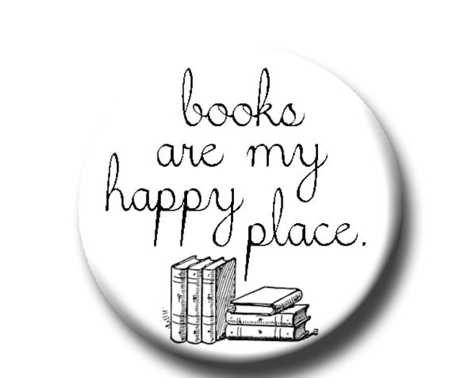 """Books Are My Happy Place - Pin Back Button - Reader Gift - Teacher Gift- Button Pin - Cute Button Pin - Literary - 1.25 """" - Book Lover Gift"""